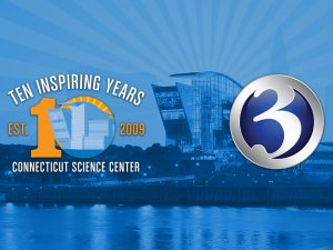 10 Years of Partnership with the Connecticut Science Center & WFSB