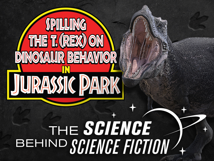 Spilling the T. (rex) on Dinosaur Behavior in Jurassic Park: The Science Behind Science Fiction