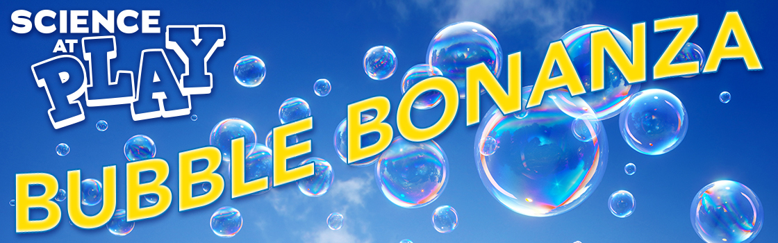 Bubble Bonanza: Science At Play