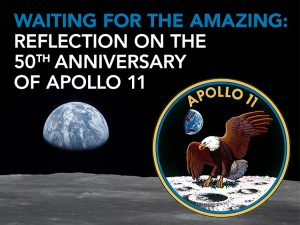Waiting for the Amazing: Reflection on the 50th Anniversary of Apollo 11