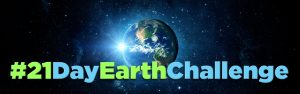 21 Day Earth Challenge: Our Changing Earth, Ourselves