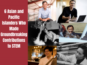 6 Asian and Pacific Islanders Who Made Groundbreaking Contributions to STEM